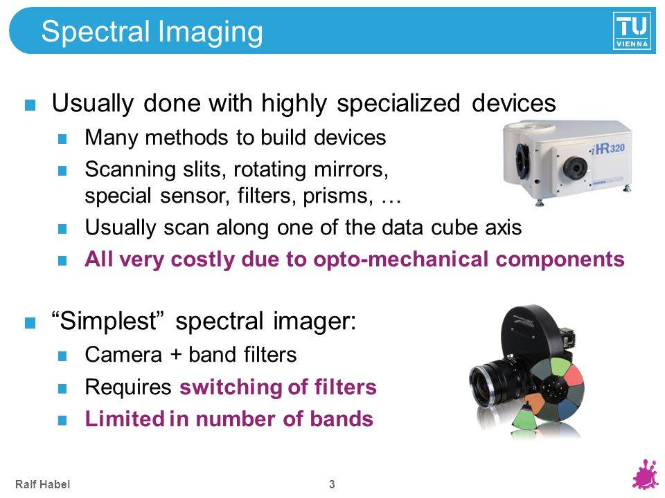 Motivation Why not use consumer cameras and equipment for spectral imaging High quality, very sensitive.