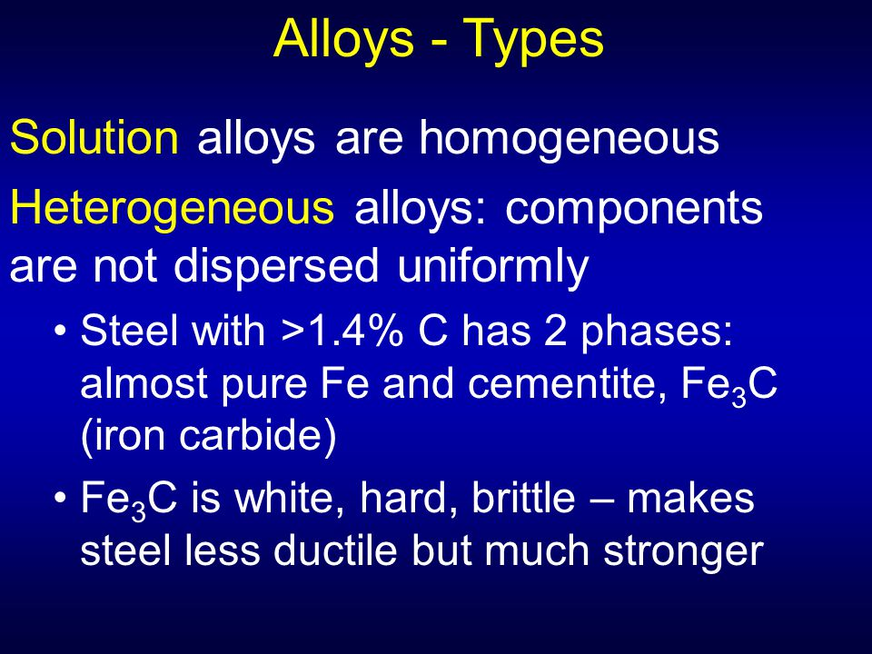 Alloys - Types Solution alloys are homogeneous