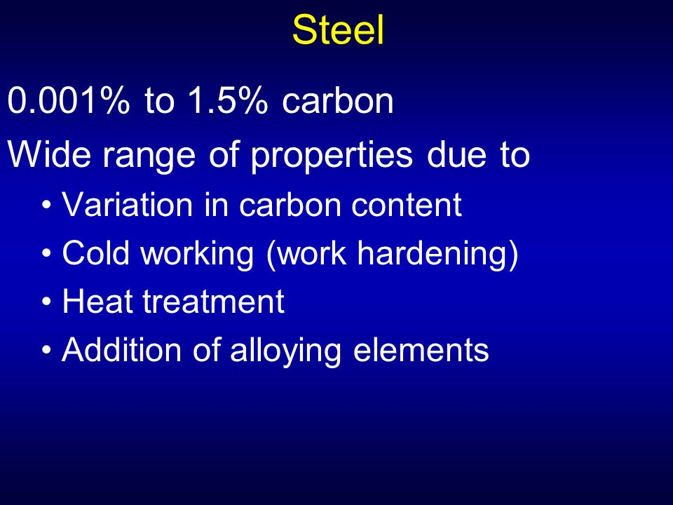 Steel 0.001% to 1.5% carbon Wide range of properties due to