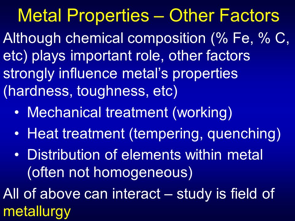 Metal Properties – Other Factors