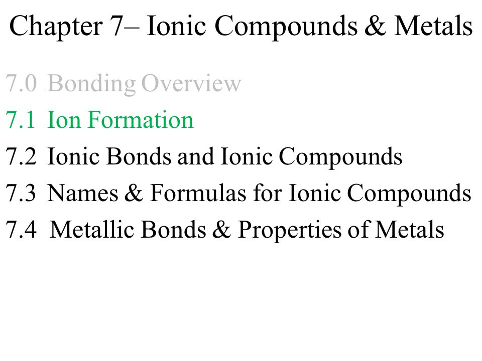 Chapter 7– Ionic Compounds & Metals