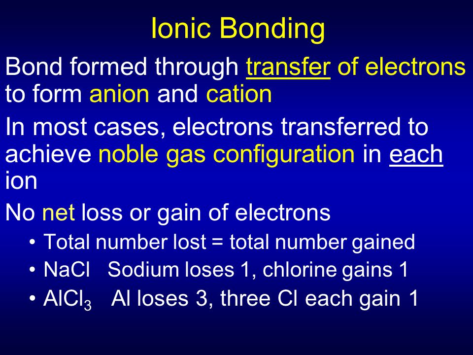 Ionic Bonding Bond formed through transfer of electrons to form anion and cation.