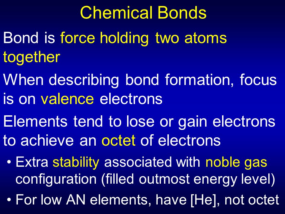 Chemical Bonds Bond is force holding two atoms together