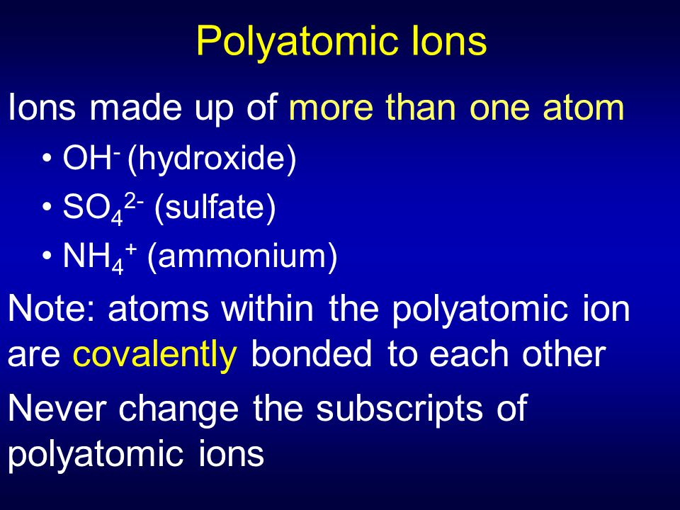 Polyatomic Ions Ions made up of more than one atom