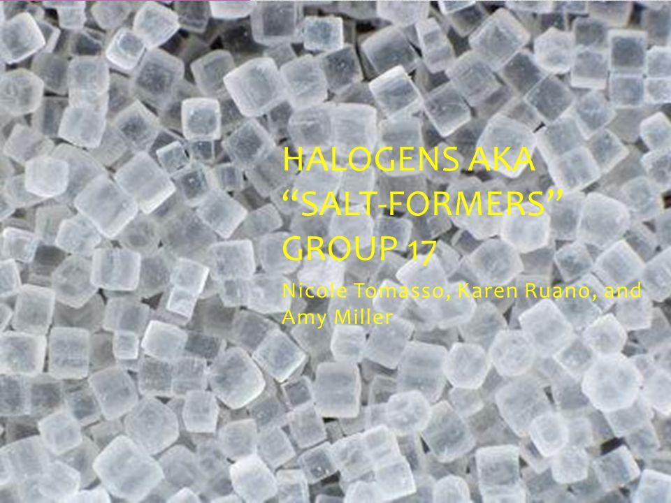 Halogens AKA Salt-Formers Group 17