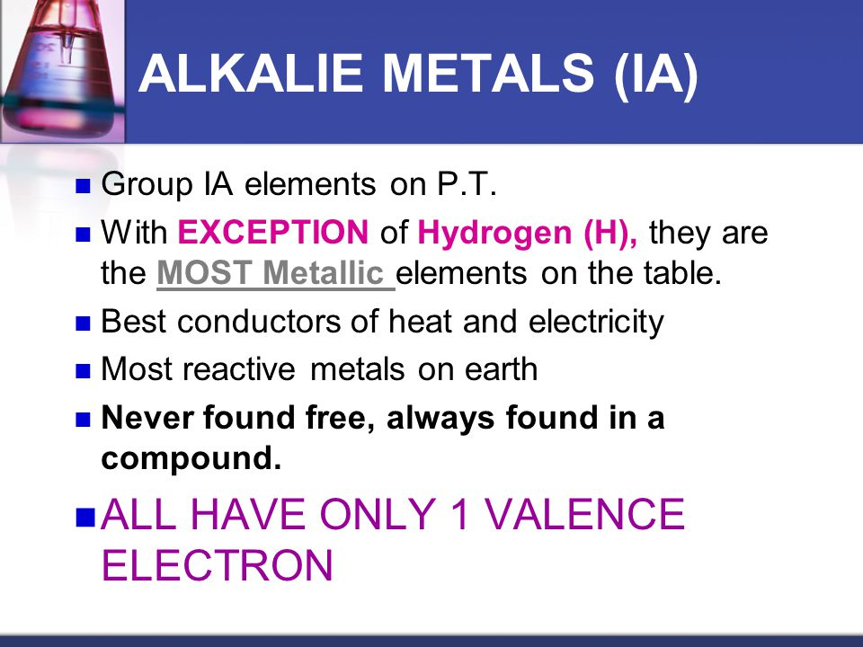 ALKALIE METALS (IA) ALL HAVE ONLY 1 VALENCE ELECTRON