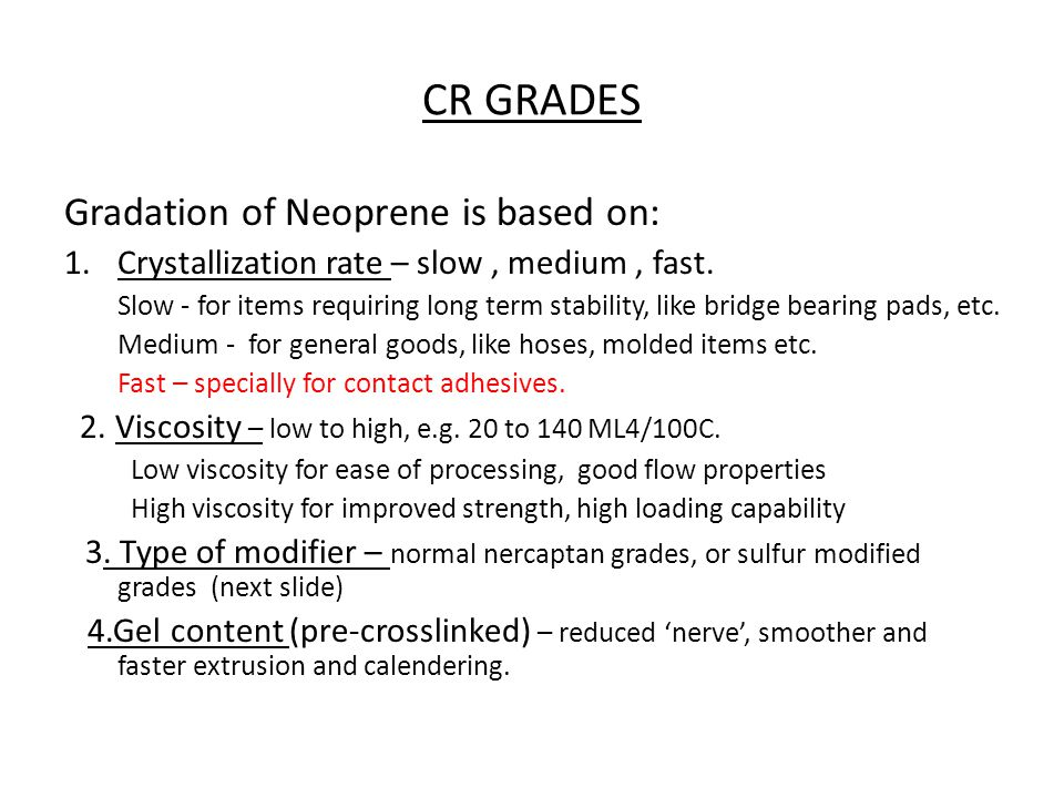 CR GRADES Gradation of Neoprene is based on: