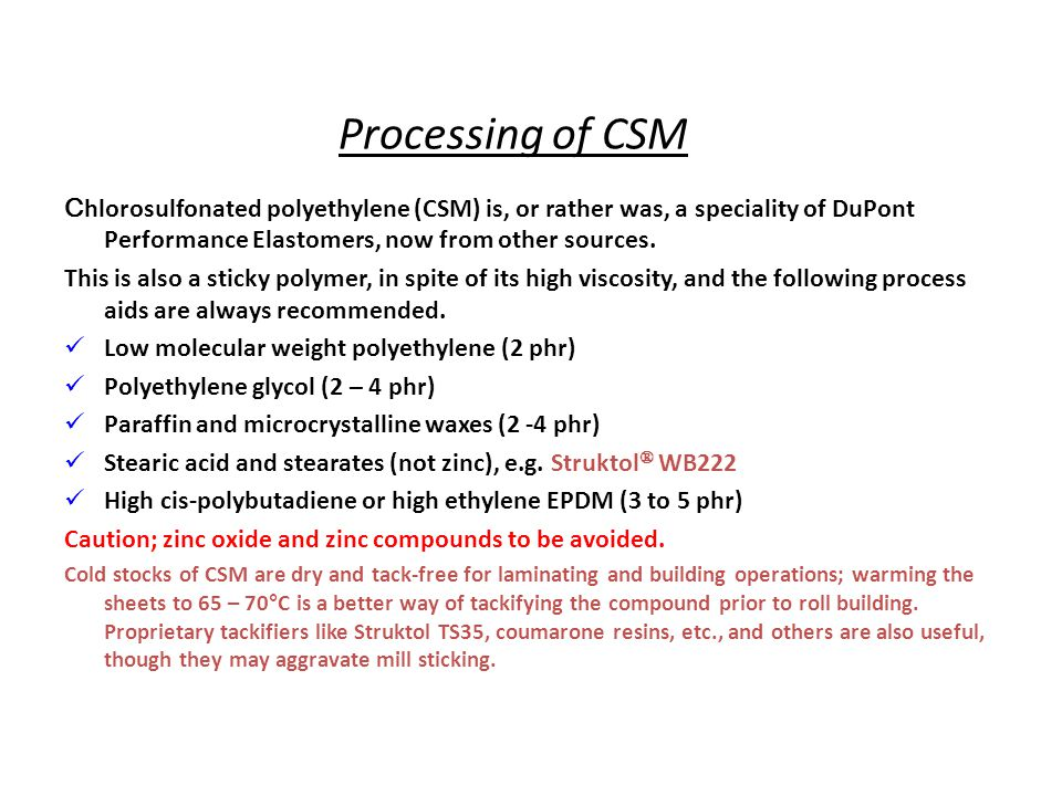 Processing of CSM Chlorosulfonated polyethylene (CSM) is, or rather was, a speciality of DuPont Performance Elastomers, now from other sources.