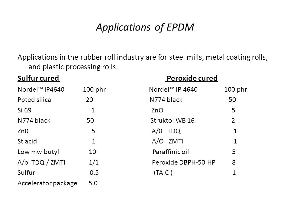 Applications of EPDM Applications in the rubber roll industry are for steel mills, metal coating rolls, and plastic processing rolls.