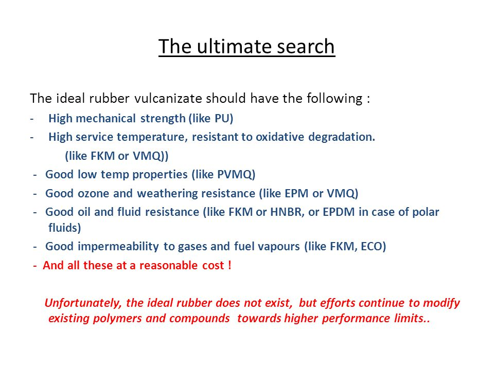 The ultimate search The ideal rubber vulcanizate should have the following : High mechanical strength (like PU)