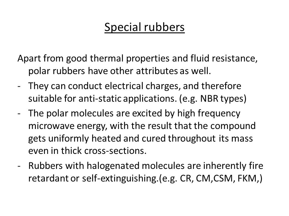 Special rubbers Apart from good thermal properties and fluid resistance, polar rubbers have other attributes as well.