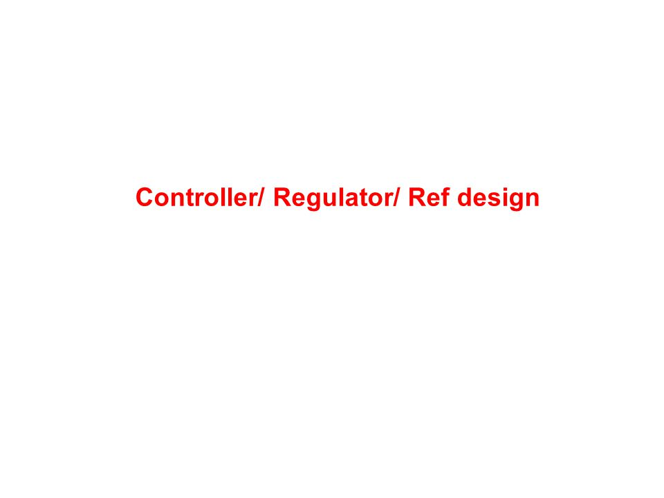 Controller/ Regulator/ Ref design