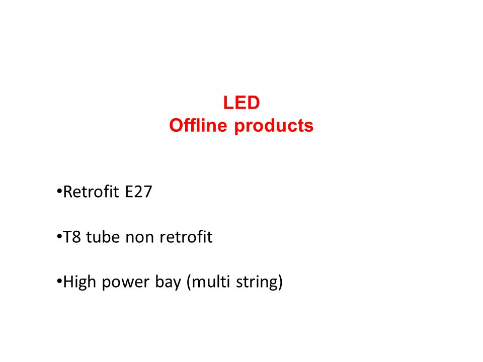 LED Offline products Retrofit E27 T8 tube non retrofit High power bay (multi string)