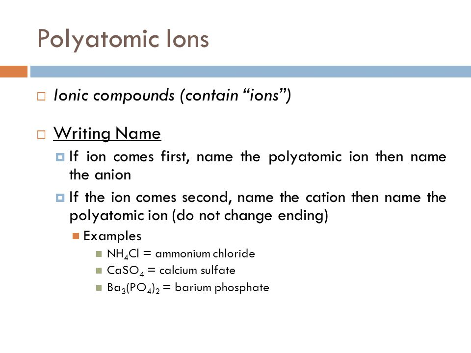 Polyatomic Ions Ionic compounds (contain ions ) Writing Name