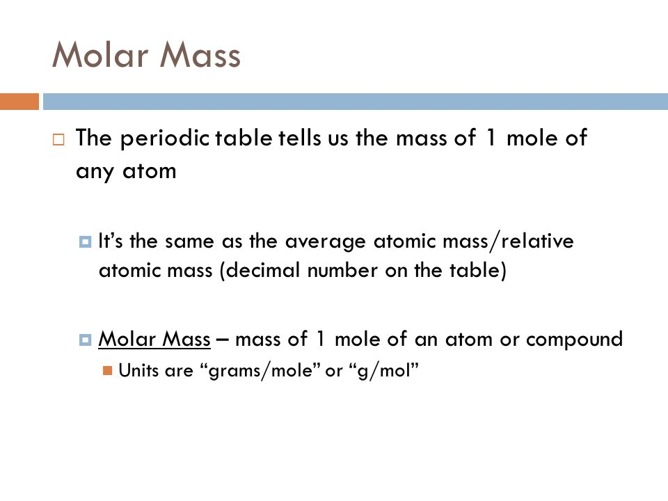 Molar Mass The periodic table tells us the mass of 1 mole of any atom