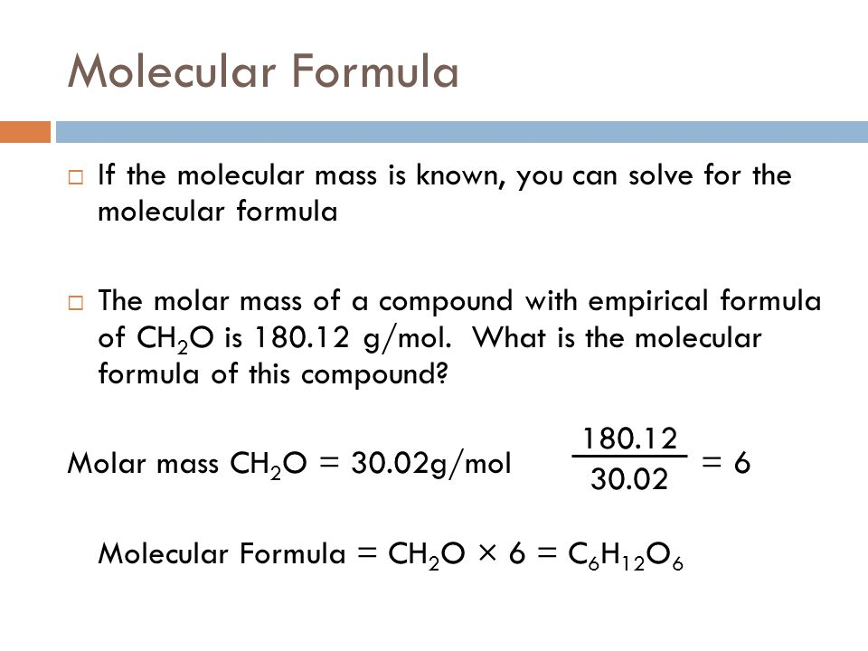 Molecular Formula If the molecular mass is known, you can solve for the molecular formula.