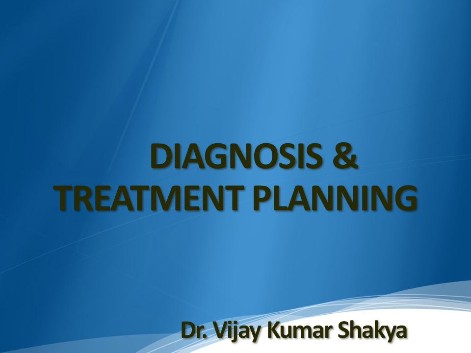 DIAGNOSIS & TREATMENT PLANNING Dr. Vijay Kumar Shakya