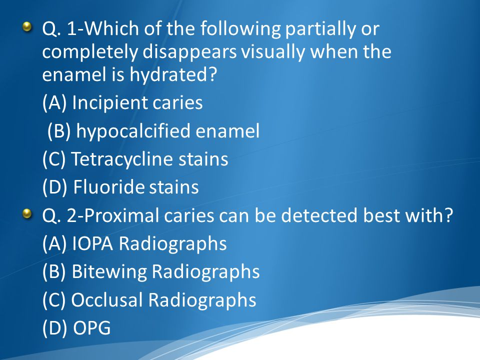 Q. 1-Which of the following partially or completely disappears visually when the enamel is hydrated