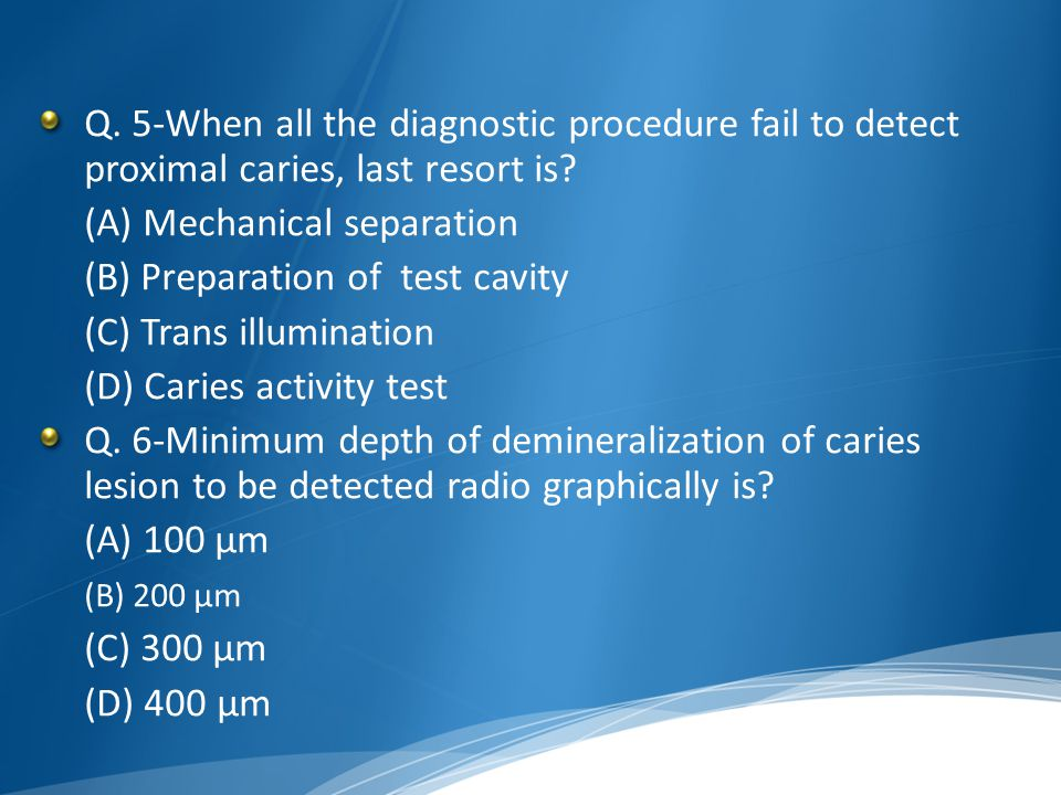 Q. 5-When all the diagnostic procedure fail to detect proximal caries, last resort is