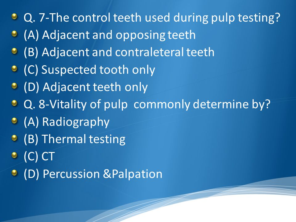 Q. 7-The control teeth used during pulp testing
