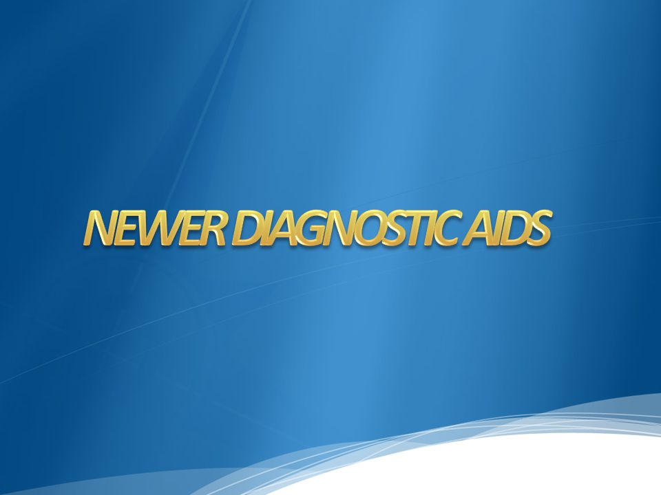 NEWER DIAGNOSTIC AIDS