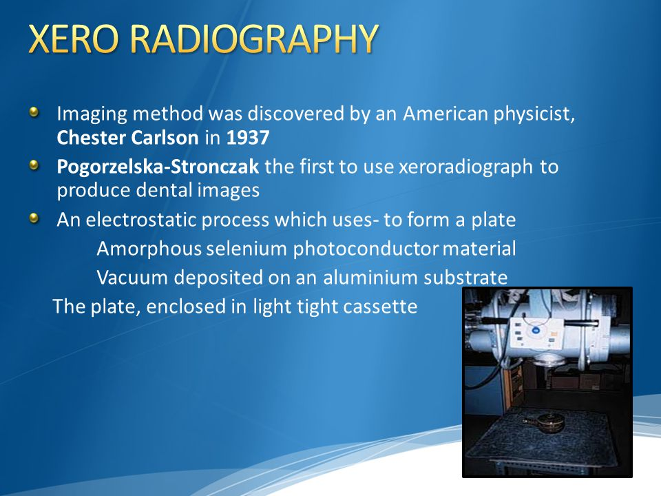 XERO RADIOGRAPHY Imaging method was discovered by an American physicist, Chester Carlson in 1937.
