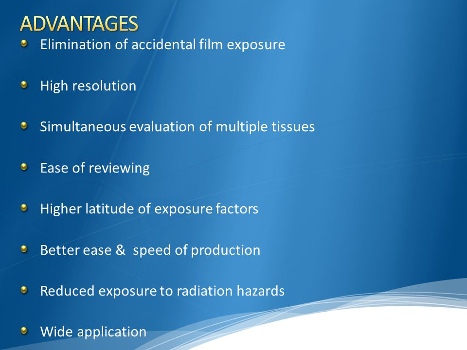 ADVANTAGES Elimination of accidental film exposure High resolution