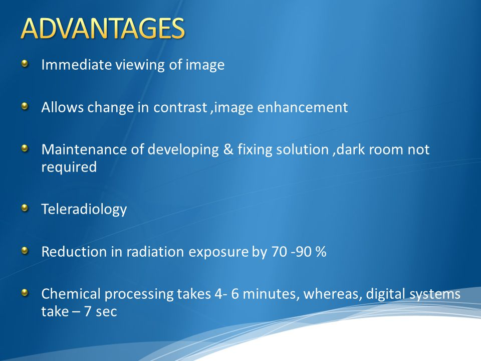 ADVANTAGES Immediate viewing of image