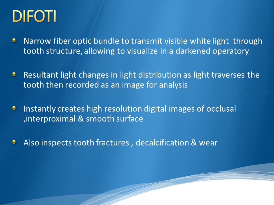 DIFOTI Narrow fiber optic bundle to transmit visible white light through tooth structure, allowing to visualize in a darkened operatory.