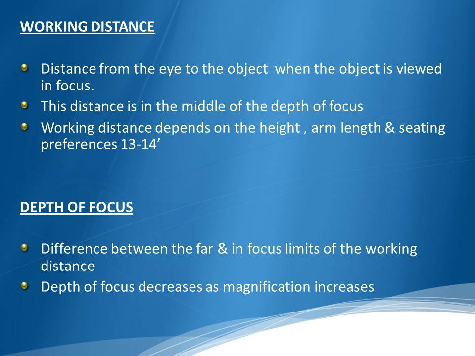 WORKING DISTANCE Distance from the eye to the object when the object is viewed in focus. This distance is in the middle of the depth of focus.