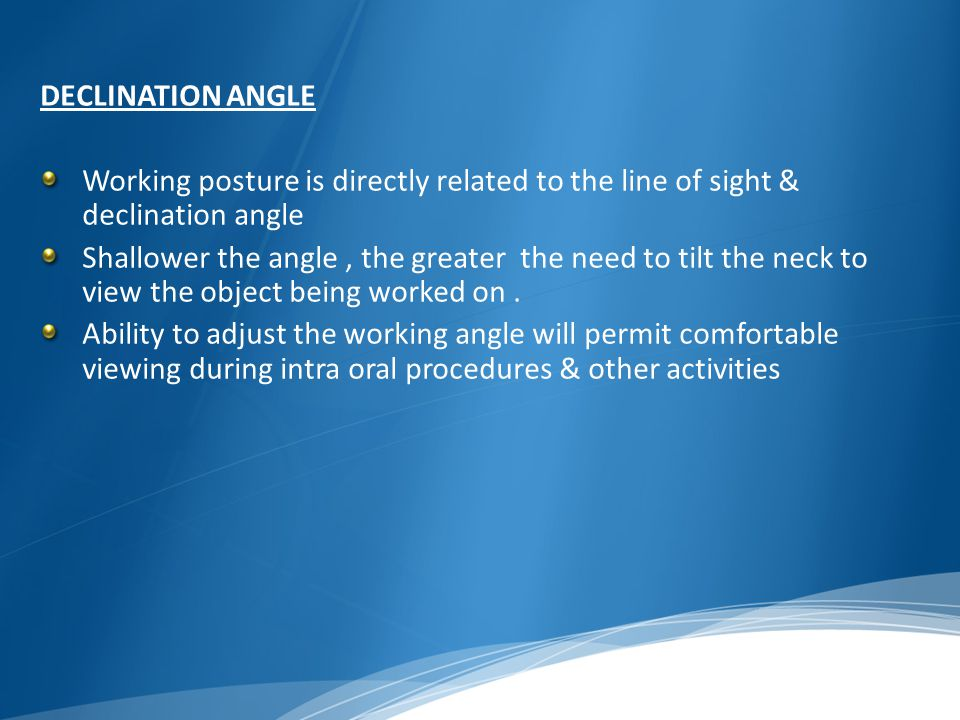 DECLINATION ANGLE Working posture is directly related to the line of sight & declination angle.