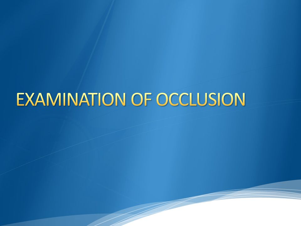 EXAMINATION OF OCCLUSION