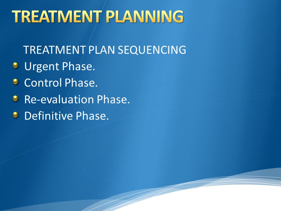 TREATMENT PLANNING TREATMENT PLAN SEQUENCING Urgent Phase.