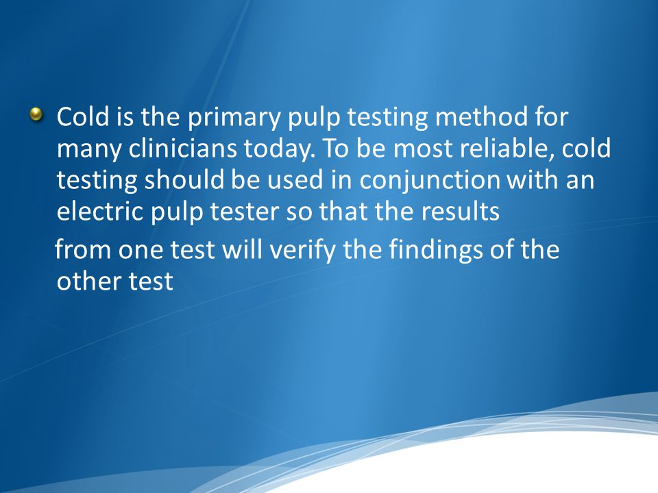 Cold is the primary pulp testing method for many clinicians today