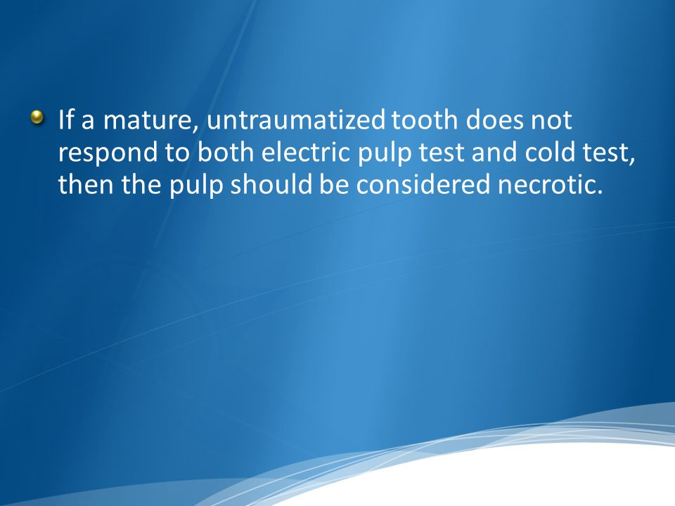 If a mature, untraumatized tooth does not respond to both electric pulp test and cold test, then the pulp should be considered necrotic.