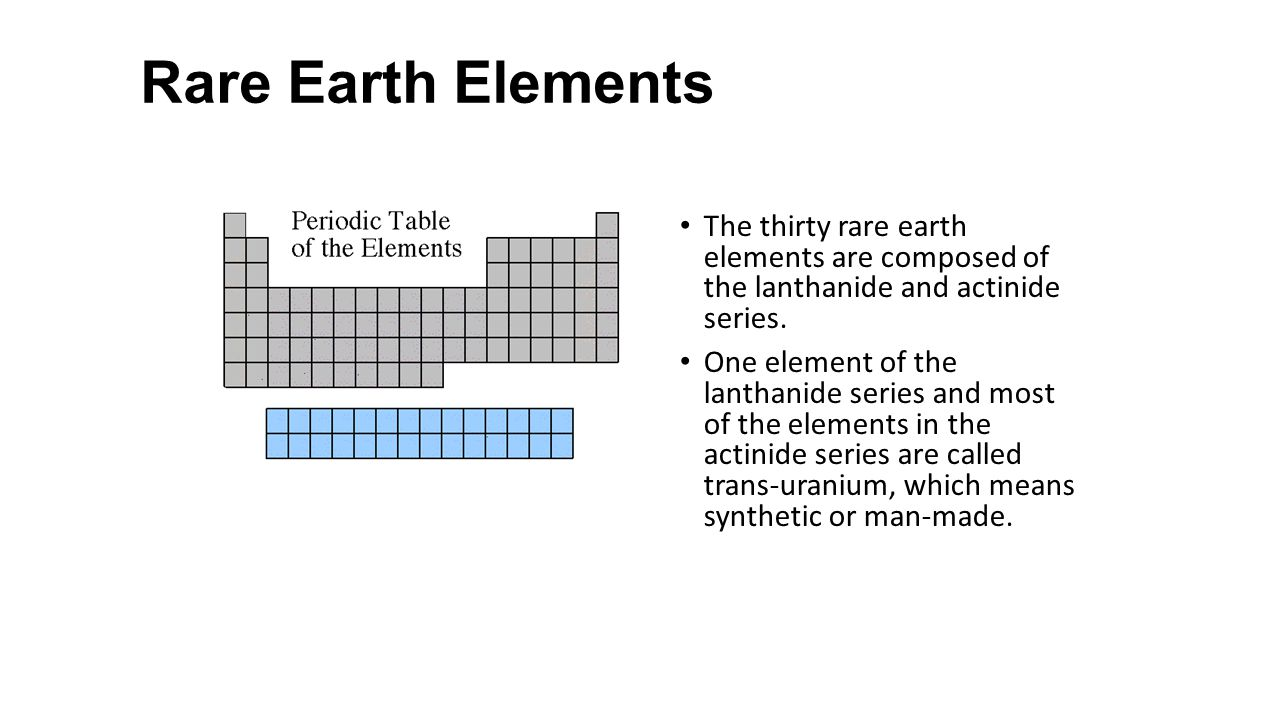 Rare Earth Elements The thirty rare earth elements are composed of the lanthanide and actinide series.