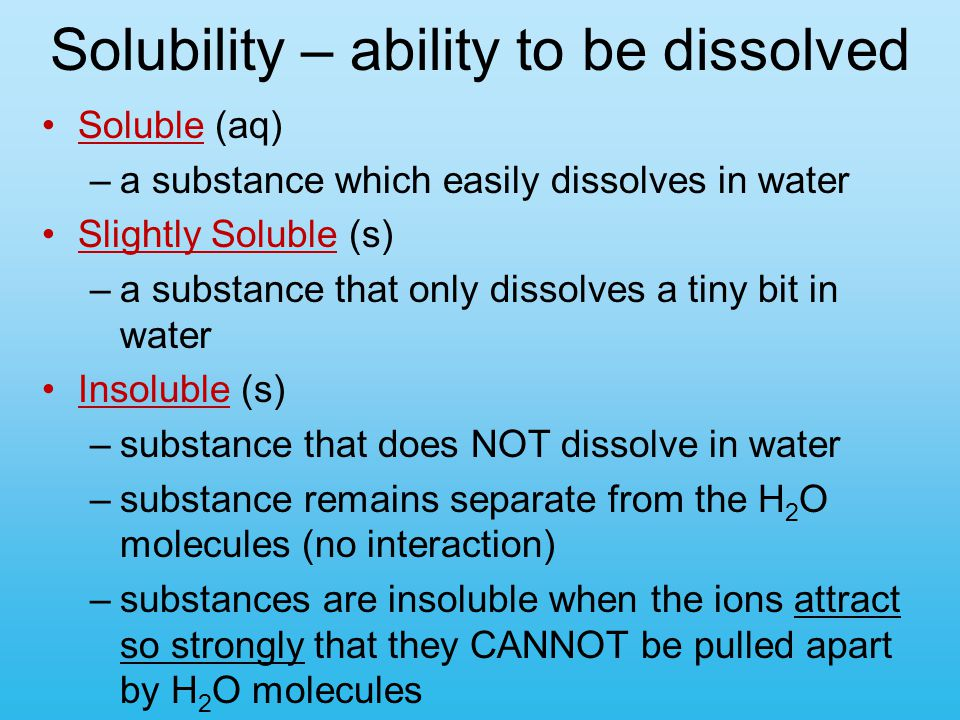 Solubility – ability to be dissolved