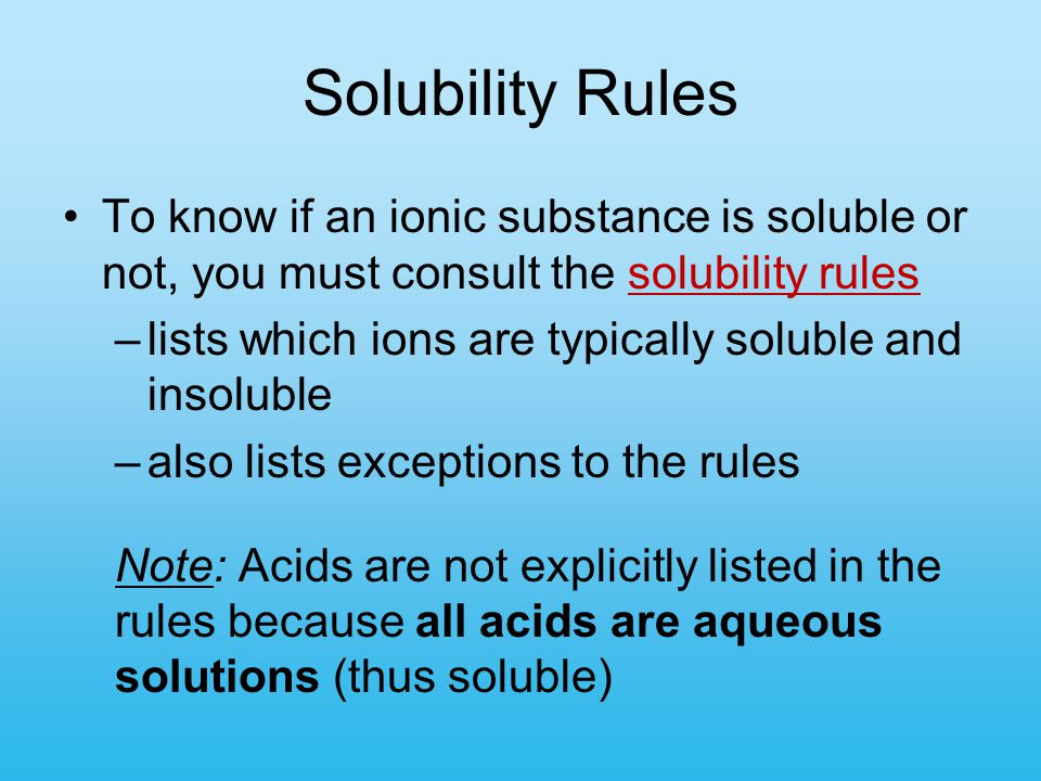 Solubility Rules To know if an ionic substance is soluble or not, you must consult the solubility rules.