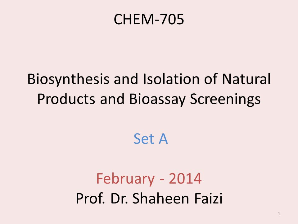 CHEM-705 Biosynthesis and Isolation of Natural Products and Bioassay Screenings Set A February - 2014 Prof.