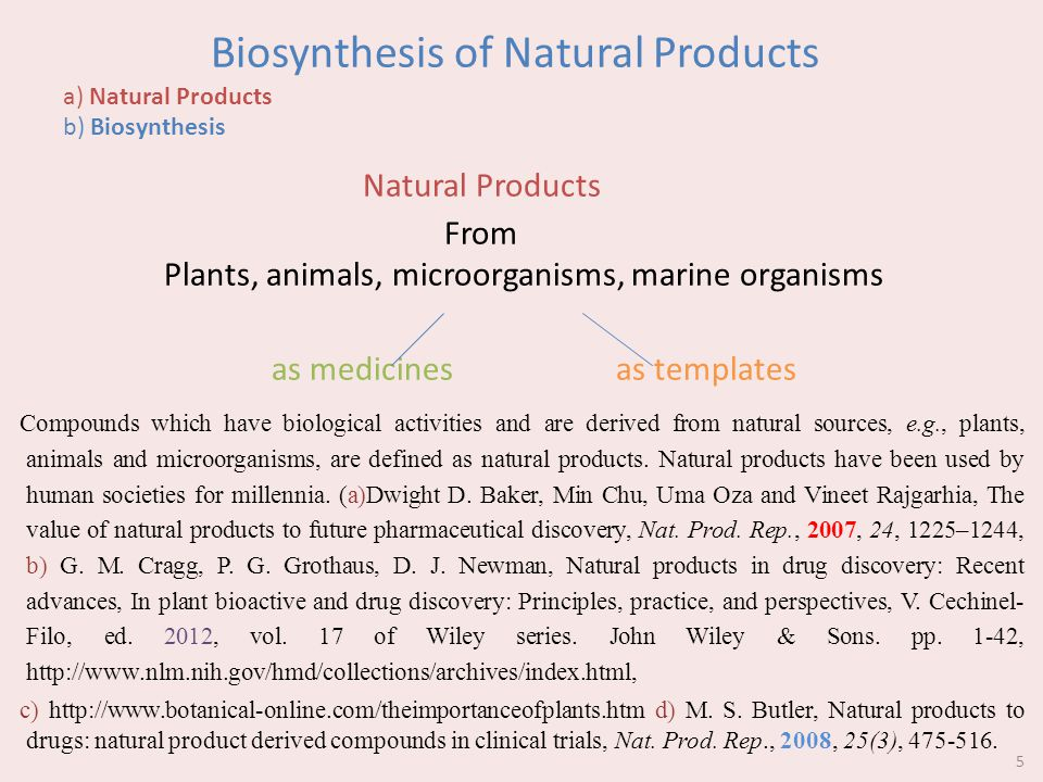 Biosynthesis of Natural Products a) Natural Products b) Biosynthesis Natural Products From Plants, animals, microorganisms, marine organisms as medicines as templates