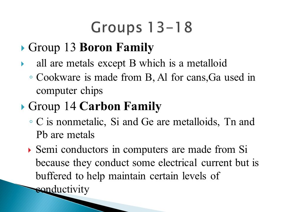 Groups 13-18 Group 13 Boron Family Group 14 Carbon Family