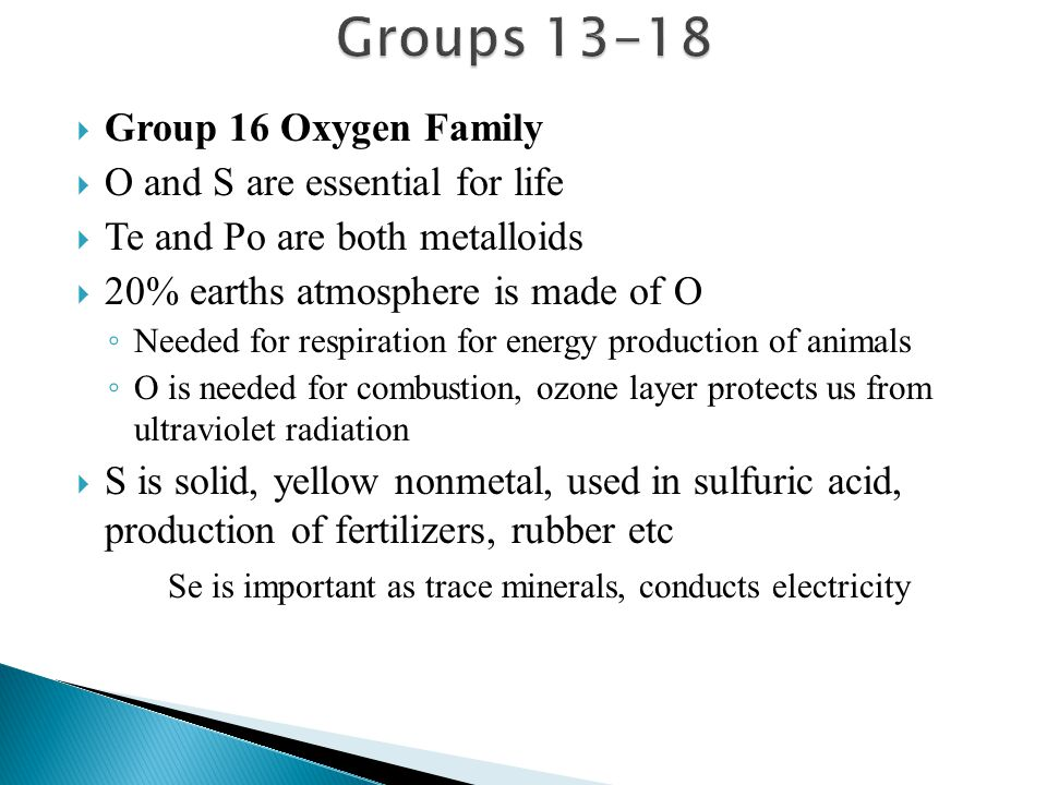 Groups 13-18 Group 16 Oxygen Family O and S are essential for life