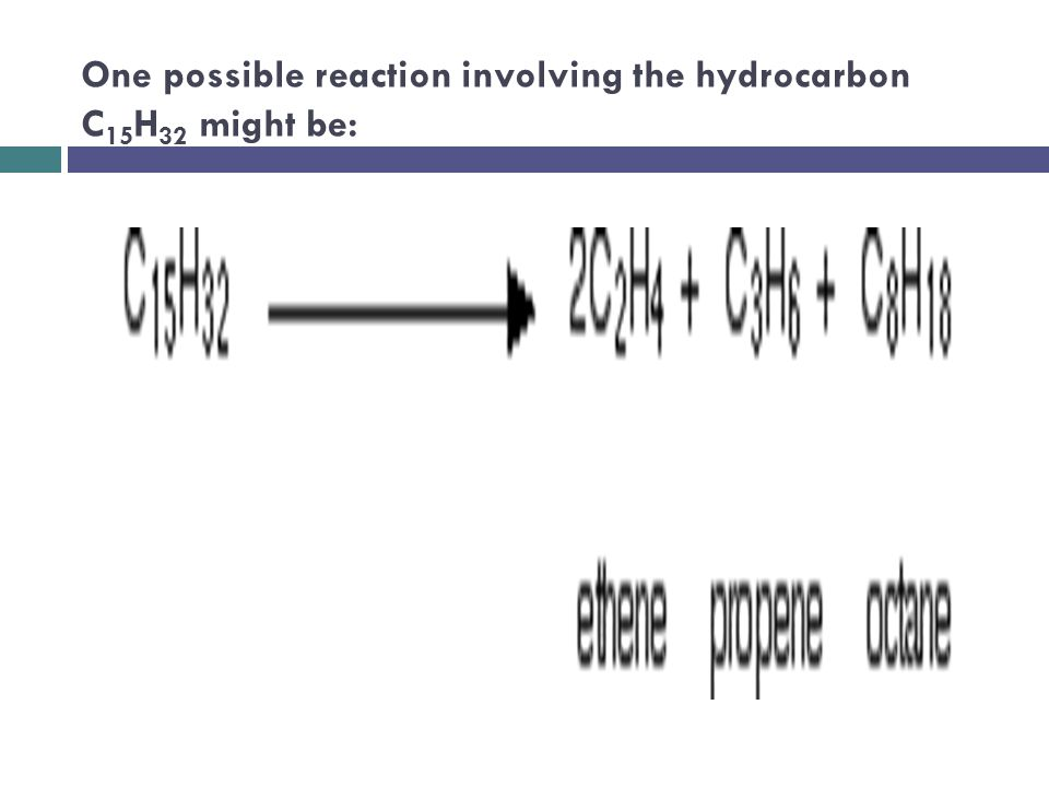 One possible reaction involving the hydrocarbon C15H32 might be: