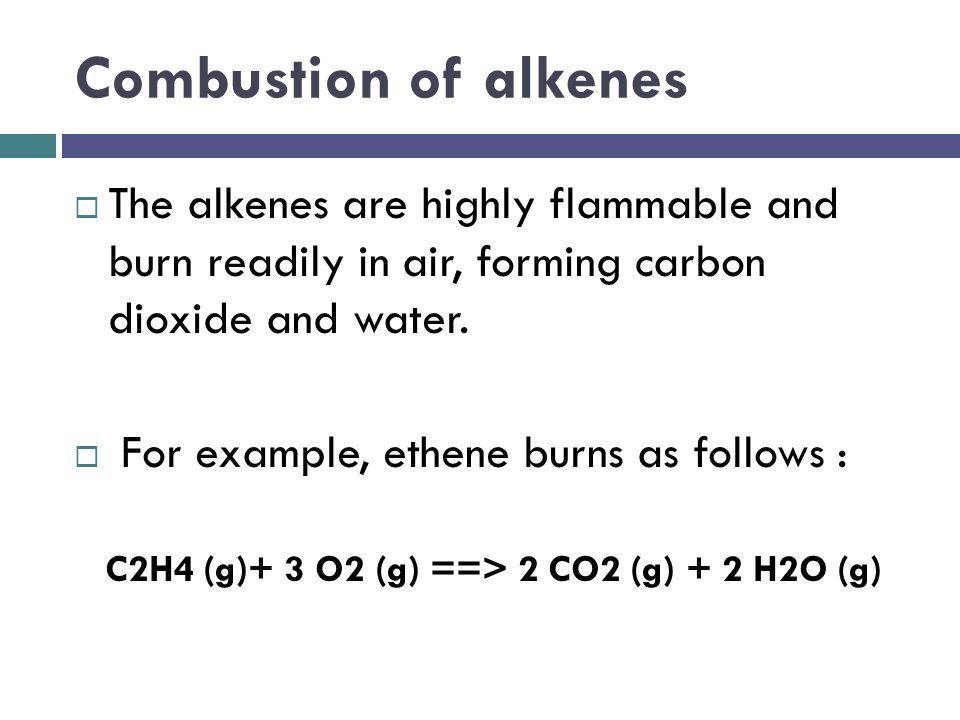 Combustion of alkenes The alkenes are highly flammable and burn readily in air, forming carbon dioxide and water.