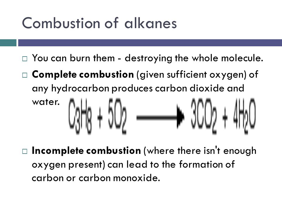 Combustion of alkanes You can burn them - destroying the whole molecule.