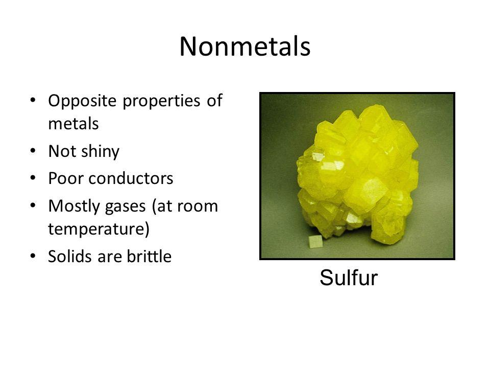 Nonmetals Sulfur Opposite properties of metals Not shiny