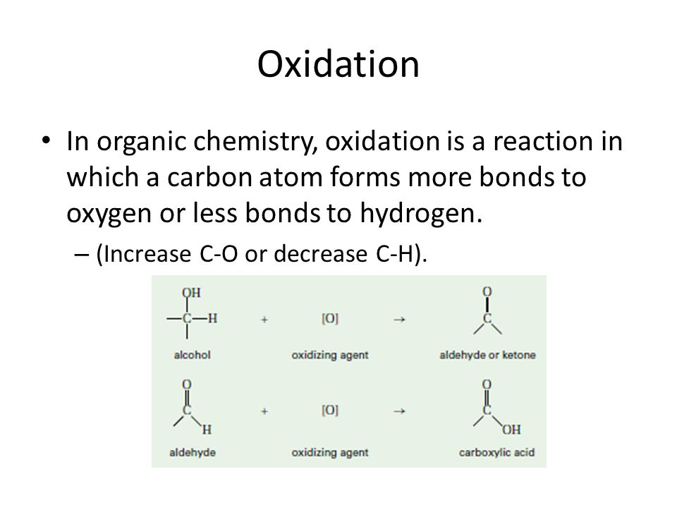 Oxidation In organic chemistry, oxidation is a reaction in which a carbon atom forms more bonds to oxygen or less bonds to hydrogen.