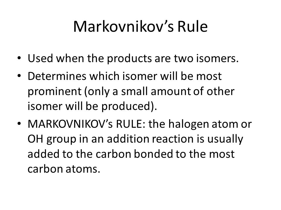 Markovnikov's Rule Used when the products are two isomers.