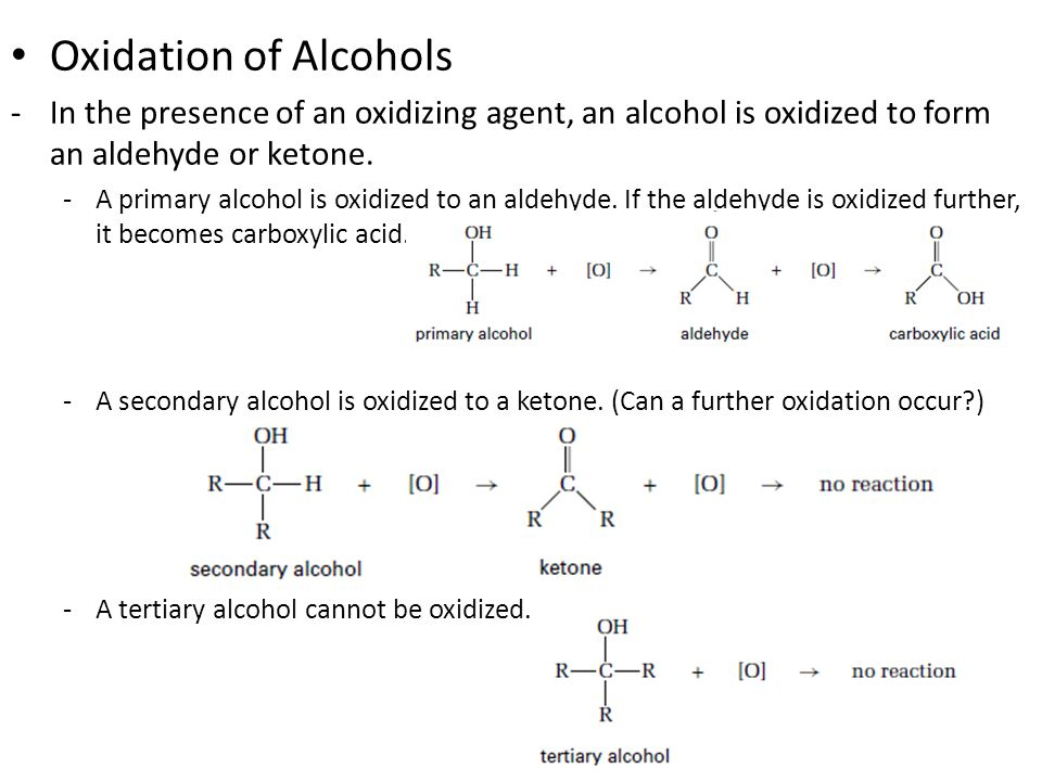 Oxidation of Alcohols In the presence of an oxidizing agent, an alcohol is oxidized to form an aldehyde or ketone.
