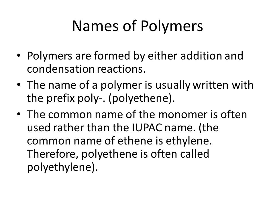 Names of Polymers Polymers are formed by either addition and condensation reactions.